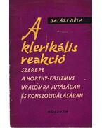 A klerikális reakció szerepe a Horthy-fasizmus uralomrajutásában és konszolidálásban - Balázs Béla