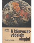 A környezetvédelem alapjai - Dr. Moser Miklós, Pálmai György