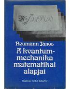 A kvantummechanika matematikai alapjai - Neumann János