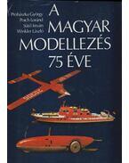 A magyar modellezés 75 éve (dedikált) - Prohászka György, Poich Loránd, Sütő István, Winkler László