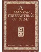 A magyar történetírás új útjai - Hóman Bálint