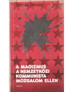 A maoizmus a nemzetközi kommunista mozgalom ellen - Várnai Ferenc