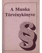 A Munka Törvénykönyve - Dr. Bacskay László, Bús Jánosné, Fekete Zsuzsanna, Dr. Radnay József, Dr. Szabó András