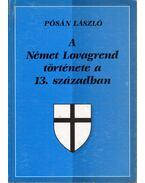 A Német Lovagrend története a 13. században - Pósán László