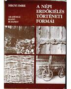 A népi erdőkiélés történeti formái - Hegyi Imre