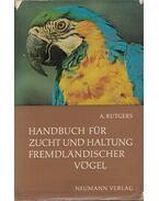 Handbuch für Zucht und Haltung fremdländischer Vögel - A. Rutgers