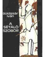 A sétáló szobor (Dedikált) - Boldizsár Iván