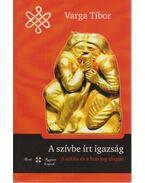 A szívbe írt igazság (dedikált) - Varga Tibor