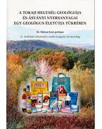 A Tokaji hegység geológiája és ásványi nyersanyagai egy geológus életútja tükrében (dedikált) - Dr. Mátyás Ernő