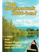Hol horgásszunk 2000-ben? I. - Abaffy György, Botár Gábor, Fehér Emil, Tóth Tibor