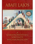 A szabadkőművesség története Magyarországon - Abafi Lajos