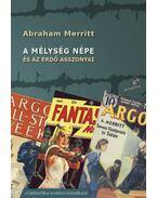 A mélység népe és az erdő asszonyai - Abraham Merritt