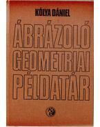 Ábrázoló geometriai példatár - Kólya Dániel