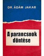 A parancsnok döntése - Ádám Jakab