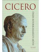 Cicero összes retorikaelméleti művei - Adamik Tamás