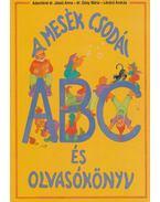 A mesék csodái - ABC és olvasókönyv - Adamikné dr. Jászó Anna - Gósy Mária - Lénárd  András