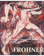 Adolf Frohner - Wieder Malerei - Adolf Frohner, Burger, Rudolf, Fuchs, Rudi, Harig, Günter, Hegyi Lóránd, Rychlik, Otmar, Schmied, Wieland (szerk.), Kristian Sotriffer, Zorn, Elmar