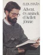 Advent, és aminek el kellett jönnie - Elek István
