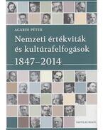 Nemzeti értékviták és kultúrafelfogások 1847-2014 - Agárdi Péter