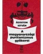 A magyarországi puritanizmus gyökerei - Ágoston István