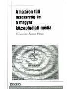 A határon túli magyarság és a magyar közszolgálati média - Ágoston Vilmos