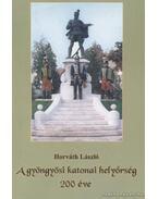 A gyöngyösi katonai helyőrség 200 éve - Horváth László