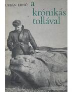 A krónikás tollával (dedikált) - Urbán Ernő