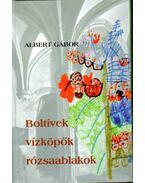 Boltívek, vízköpők, rózsaablakok (dedikált) - Albert Gábor
