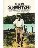 Egy orvos az őserdőben - Albert Schweitzer