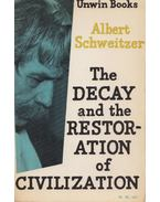 The Decay and the Restoration of Civilization - Albert Schweitzer