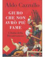 Giuro che non avró piú Fame - Aldo Cazzullo