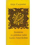 Irodalom és politikai tudat Latin-Amerikában - ALEJO CARPENTIER