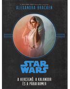 Star Wars - A hercegnő, a kalandor és a párafarmer - Alexandra Bracken