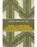 Para a história das comunicacoes em Lourenco Marques - Alfredo Pereira de Lima