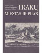 Traku miestas ir pilys - Algirdas Baliulis, Stanislovas Mikulionis, Algimantas Miskinis