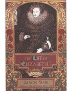 The Life of Elizabeth I - Alison Weir