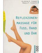 Reflexzonenmassage für Fuss, Hand und Ohr - Aljoscha A. Schwarz, Ronald P. Schweppe