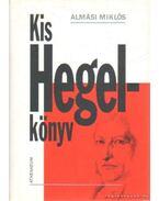 Kis Hegel-könyv - Almási Miklós