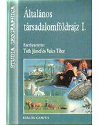 Általános társadalomföldrajz I. - Tóth József, Vuics Tibor