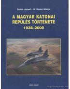 A magyar katonai repülés története 1938-2008 - Szabó József
