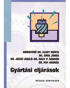 Gyártási eljárások - Ambrusné Dr. Alady Márta, Dr. Árva János, Dr. Jezsó László, Dr. Nagy P. Sándor, Dr. Pap András