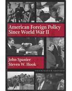 American Foreign Policy Since World War II. - John Spanier, Steven W. Hook