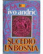 Sucedió en Bosnia - Andric, Ivo
