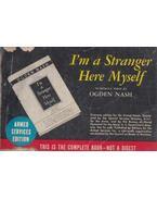 I'm a Stranger here Myself - NASH, OGDEN