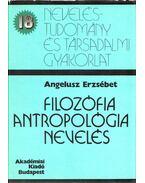 Filozófia, antropológia, nevelés - Angelusz Erzsébet