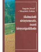 Alkalmazkodó növénytermesztés, ésszerű környezetgazdálkodás - Ángyán József ,  Menyhért Zoltán
