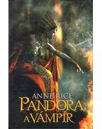 Pandora, a vámpír - Anne Rice