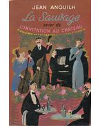La Sauvage suivi de L'invitation au Château - Anouilh, Jean