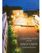 A Ciszterci Rend pécsi Nagy Lajos Gimnáziuma évkönyv 2004/2005 - Antal Emília, Csekőné Kádas Klára, Czene Miklós