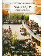 A Ciszterci Rend pécsi Nagy Lajos Gimnáziuma évkönyv 2005/2006 - Antal Emília, Csekőné Kádas Klára, Czene Miklós
